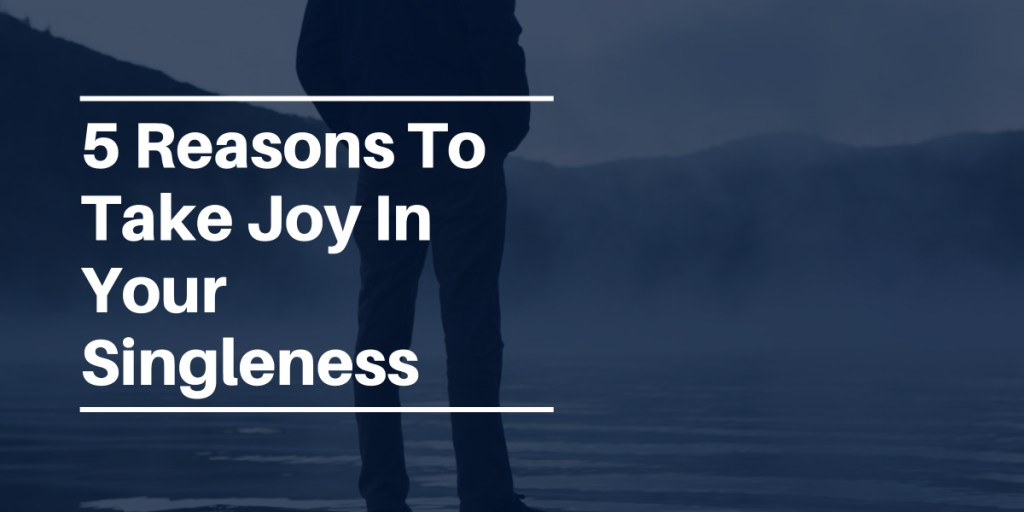 Taking Joy In Singleness Featured