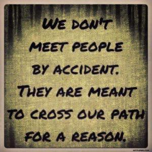 people enter your life for a reason
