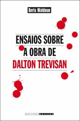 """Publicado pela Editora Unicamp, a nova edição do livro de 1982, """"Do vampiro ao cafajeste — uma leitura da obra de Dalton Trevisan"""", tem 17 novos artigos"""