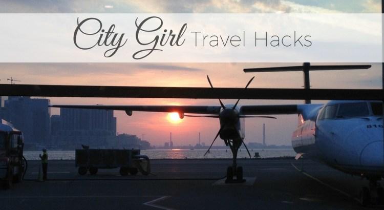 City Girl Travel Hacks