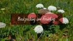 Backpacking im Frühling – Wohin im April, Mai und Juni?