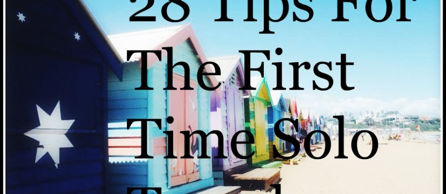 28 Tips For The First Time Solo Traveler