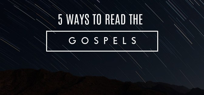 More than a Story: 5 Ways to Read the Gospels