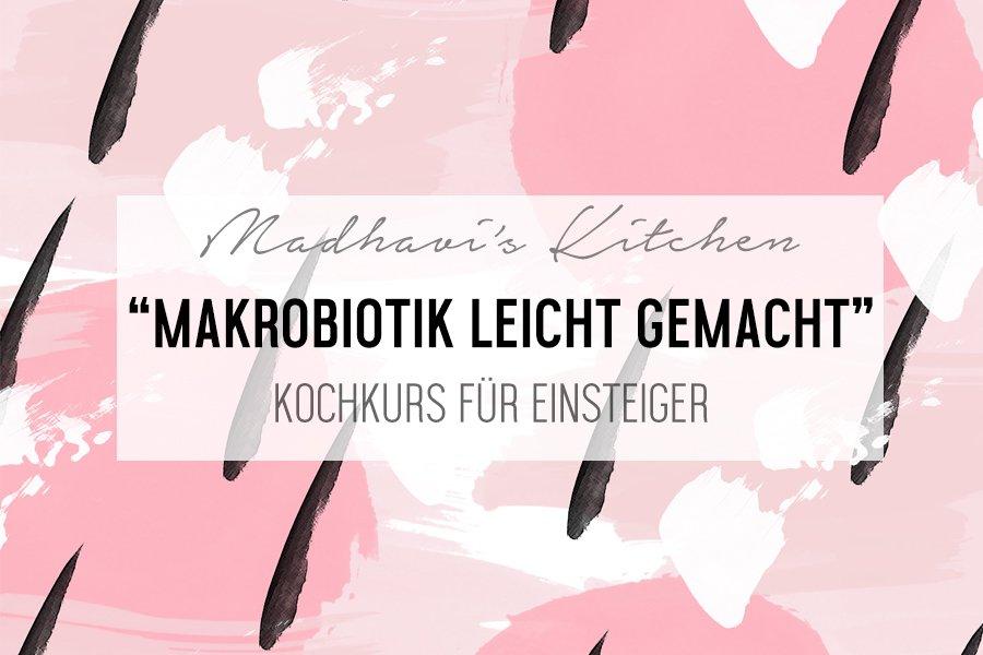 """Kochkurs // """"Makrobiotik leicht gemacht"""" mit Madhavi Guemoes"""