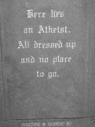 here lies an atheist. all dressed up and no place to go.