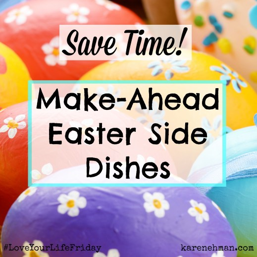 Save time! Make-ahead Easter side dishes from karenehman.com