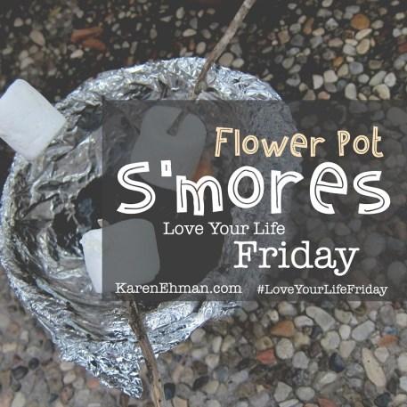 Flower Pot S'mores for Love Your Life Friday at KarenEhman.com