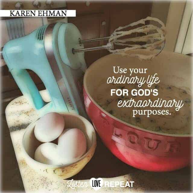 Use your ordinary life for God's extra-ordinary purpose. Karen Ehman in her newest book Listen, Love, Repeat: Other-Centered Living in a Self-Centered World