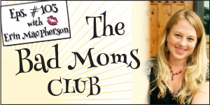 #103: The Bad Moms Club