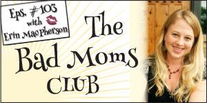#103: The Bad Moms Club