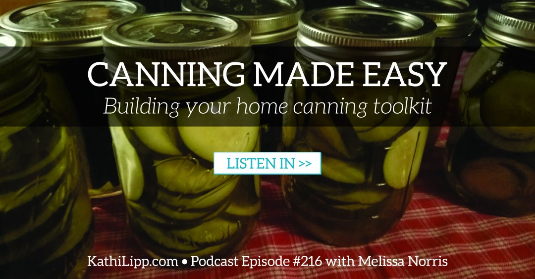 Episode #216-The Basics of Canning with Melissa K. Norris