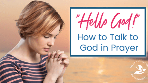"""Hello God"" – How to Talk to God in Prayer"