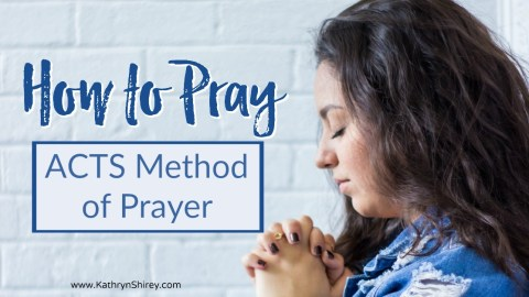 How to Pray with the ACTS Prayer Method