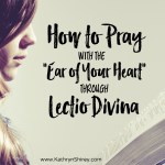 "How To Pray With The ""Ear of Your Heart"" Through Lectio Divina"