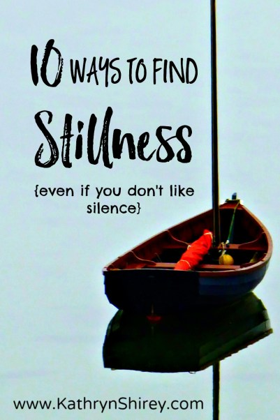 Do you long to hear God's voice more clearly? Want more of His energy and inspiration in your life? Stillness (time to just 'be' with God) is the best way. Find 10 ways to practice stillness with God - even if you don't like silence.