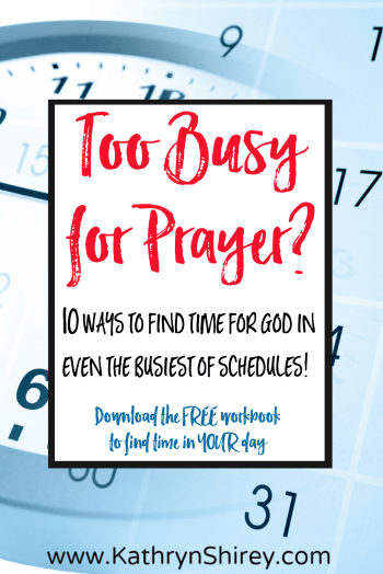Think you're too busy for daily quiet time and prayer with God? Think again! Click to find 10 ways even YOU can carve out time for prayer EACH day. Get the workbook to find time in YOUR schedule!