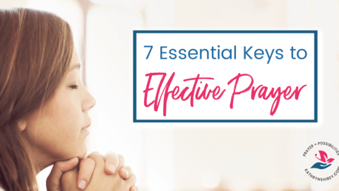 7 Essential Keys to Effective Prayer