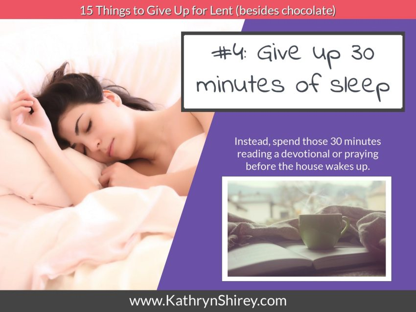 Lent idea #4: give up 30 minutes of sleep; instead wake earlier and spend time with God
