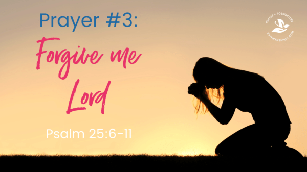Prayer that changes lives - Forgive me, Lord | Psalm 25:6-11