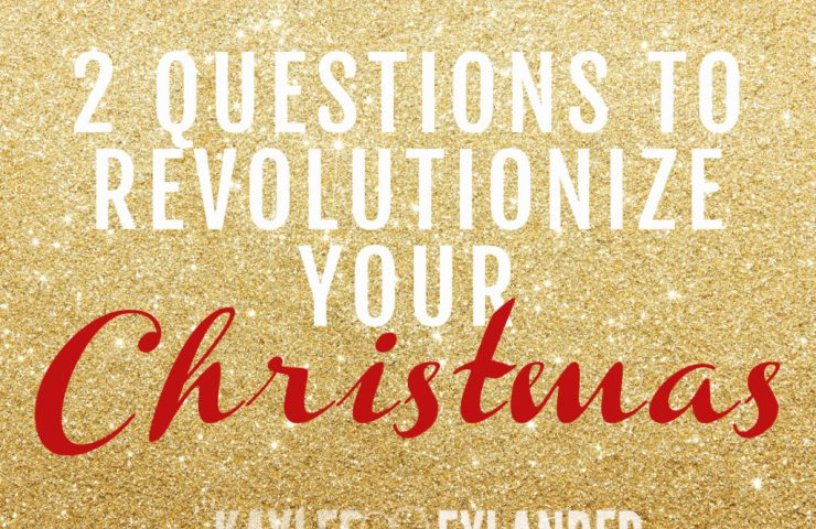 2 Questions to Revolutionize your Christmas   Stress Free Holidays