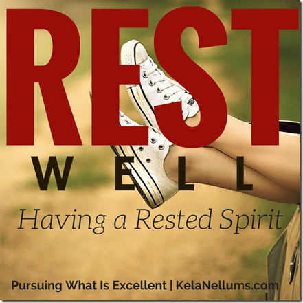Pursuing What Is Excellent -- Rest Well {Having a Rested Spirit}