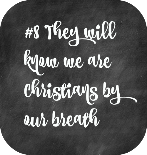 They will know we are Christians by our breath -30 Days to 49…