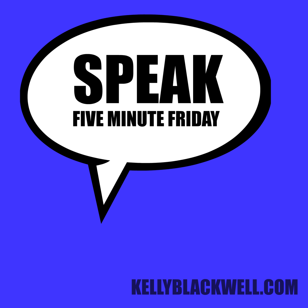 Speak – Five Minute Friday