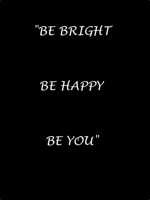 Be bright, happy, you