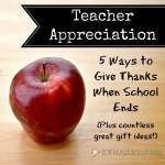 Teacher Appreciation: 5 Ways to Give Thanks When School Ends