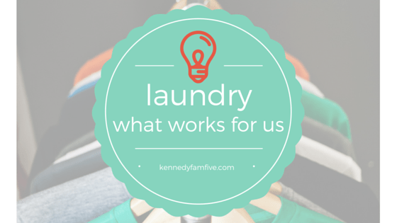 laundry made simple. our laundry system. what works for us. kennedyfamfive.