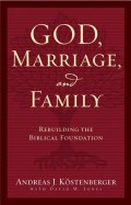 God Marriage and Family by Kostenberger