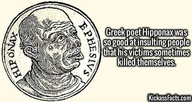 3638 Hipponax-Greek poet Hipponax was so good at insulting people that his victims sometimes killed themselves.