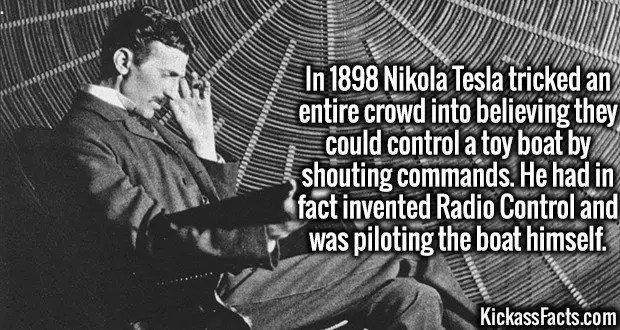 4008 Nikola Tesla-In 1898 Nikola Tesla tricked an entire crowd into believing they could control a toy boat by shouting commands. He had in fact invented Radio Control and was piloting the boat himself.