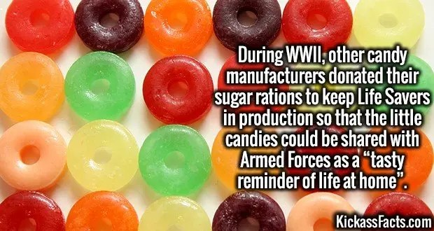 "4305 Life Savers-During WWII, other candy manufacturers donated their sugar rations to keep Life Savers in production so that the little candies could be shared with Armed Forces as a ""tasty reminder of life at home""."