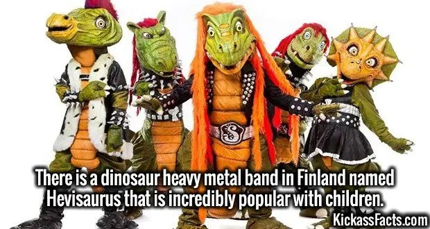 4306-hevisaurus-There is a dinosaur heavy metal band in Finland named Hevisaurus that is incredibly popular with children.