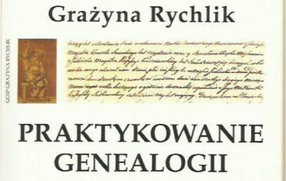 Jak spisać historię rodziny, Praktykowanie genealogii Grazyna Rychlik