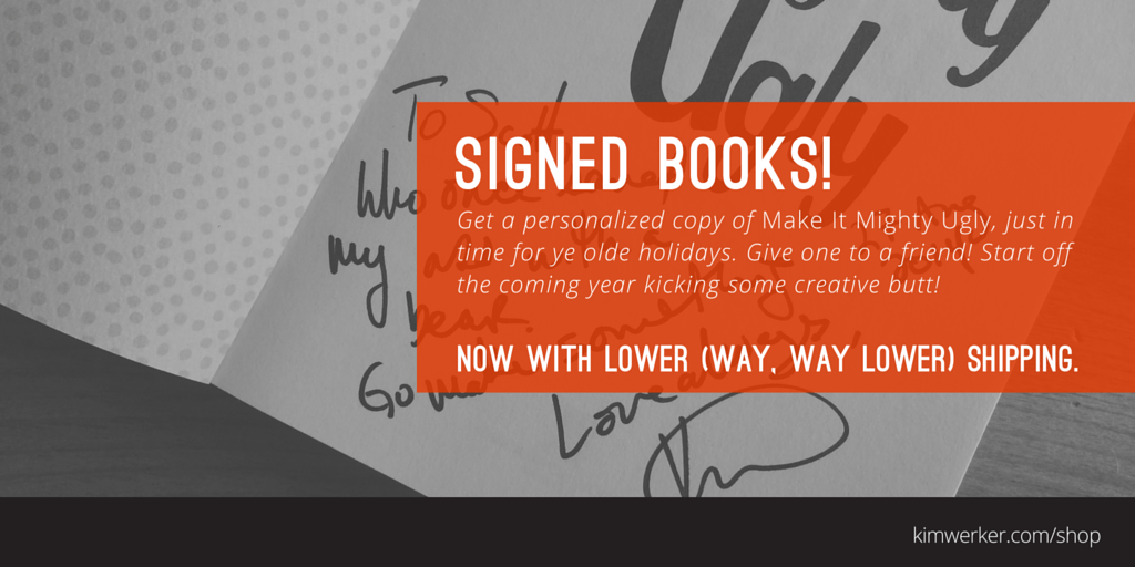 Get a personalized signed copy of Make It Mighty Ugly in time for the holidays! http://kimwerker.com/shop
