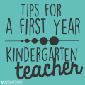 tips for a first year kindergarten teacher