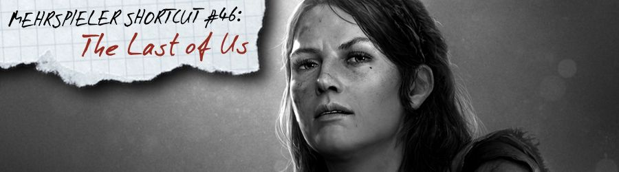 Mehrspieler Shortcut #046: The Last of Us