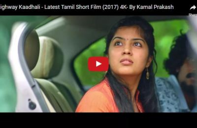 highway-kaadhali-latest-tamil-short-film-2017-4k-kamal-prakash-talkiewoods