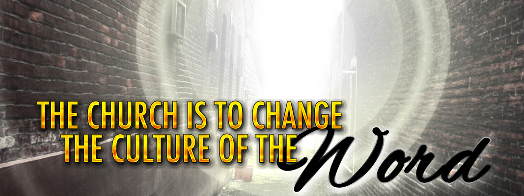 The Church Is To Change The Culture Of The World