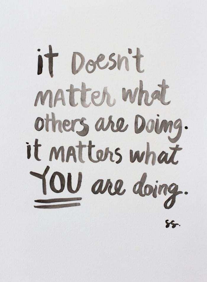 it doesn't matter what others are doing it matters what you are doing