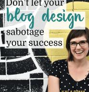 Don't let your blog design sabotage your success - Kyla Roma