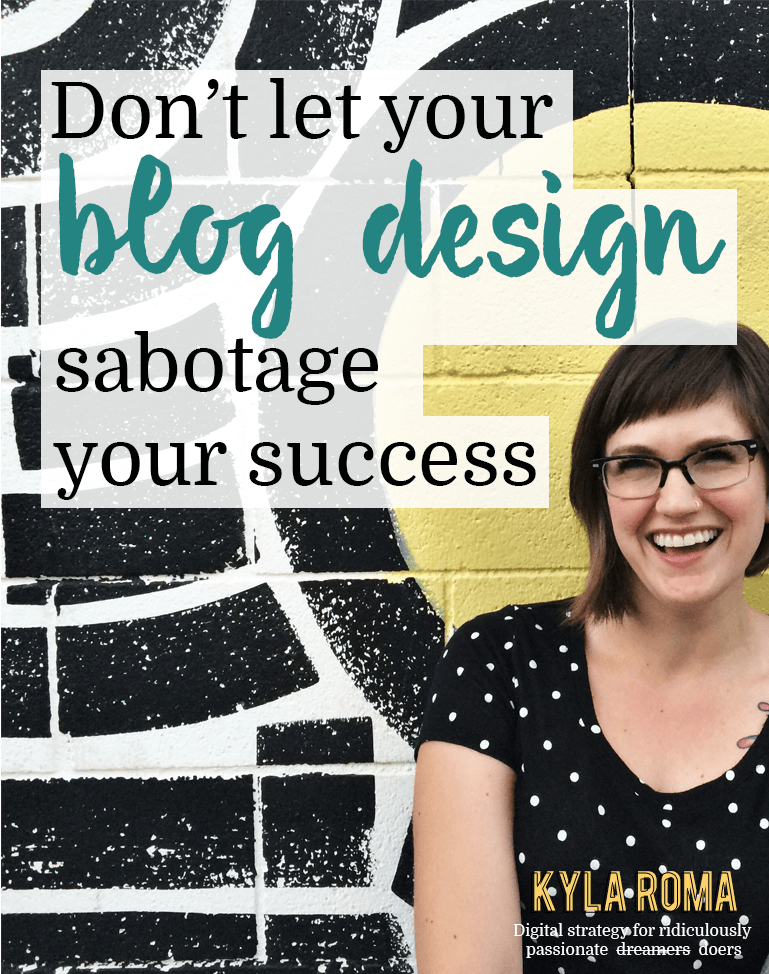Don't let your blog design sabotage your success - Kyla Roma