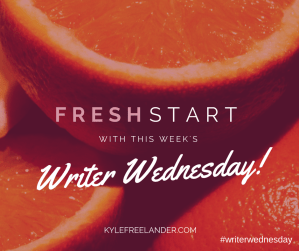 Fresh start with this week's writer wednesday