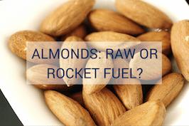 Almonds – Raw, or Rocket Fuel? (An Update)