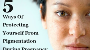 Ways Of Protecting Yourself From Pigmentation During Pregnancy