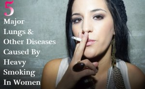 Major Lungs And Other Diseases Caused By Heavy Smoking In Women