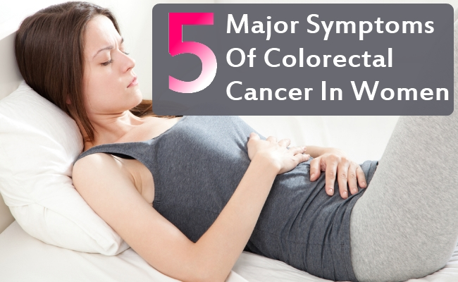 Major Symptoms Of Colorectal Cancer In Women
