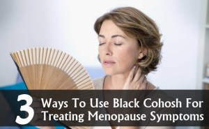 Ways To Use Black Cohosh For Treating Menopause Symptoms